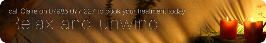 Relax and unwind. Call Claire on 07985 077 227 to book your treatment today.